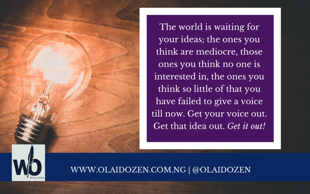 Stop doubting that idea: Get it out!